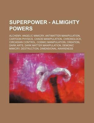 Superpower - Almighty Powers - Alchemy, Angelic Mimicry, Antimatter
