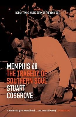 Memphis 68 - The Tragedy of Southern Soul (Paperback): Stuart Cosgrove