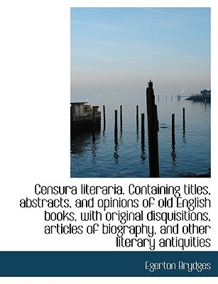 Censura Literaria. Containing Titles, Abstracts, and Opinions of Old English Books, with Original Di (Large print, Paperback,...