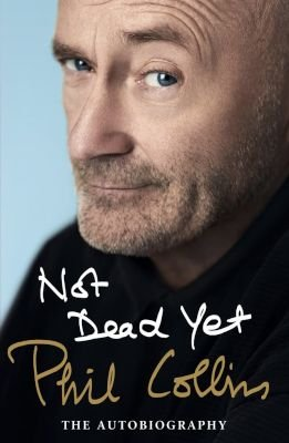 Not Dead Yet - The Autobiography (Paperback): Phil Collins
