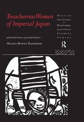 Treacherous Women of Imperial Japan - Patriarchal Fictions, Patricidal Fantasies (Paperback): Helene Bowen Raddeker