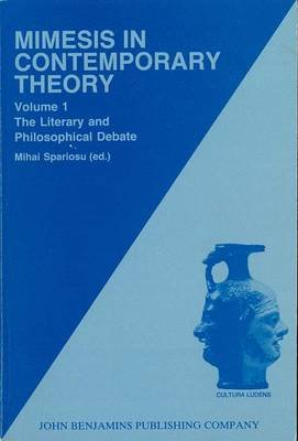 Mimesis in Contemporary Theory: An Interdisciplinary Approach, v. 1 - Literary and Philosophical Debate (Hardcover): Mihai...