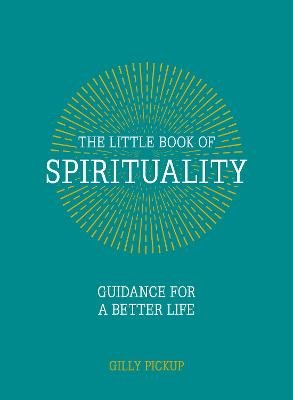 The Little Book of Spirituality - Guidance for a Better Life (Hardcover): Gilly Pickup