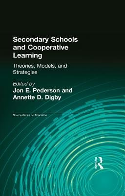 Secondary Schools and Cooperative Learning - Theories, Models, and Strategies (Electronic book text): Jon E Pedersen, Annette...