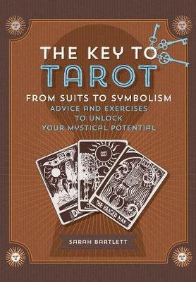 Key to Tarot - From Suits to Symbolism: Advice and Exercises to Unlock Your Mystical Potential (Paperback): Sarah Bartlett