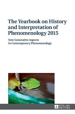 The Yearbook on History and Interpretation of Phenomenology 2015 - New Generative Aspects in Contemporary Phenomenology...
