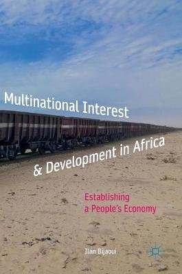 Multinational Interest & Development in Africa - Establishing a People's Economy (Hardcover, 1st ed. 2017): Ilan Bijaoui