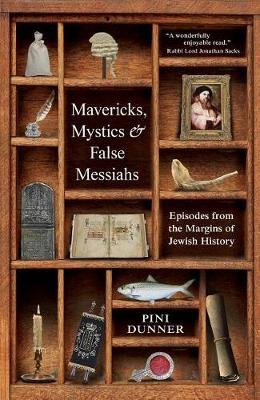 Mavericks, Mystics & False Messiahs - Episodes from the Margins of Jewish History (Hardcover): Pini Dunner