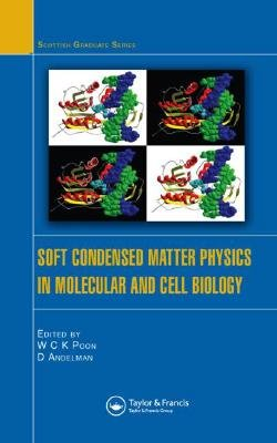 Soft Condensed Matter Physics in Molecular and Cell Biology (Hardcover): W. C. K Poon, David Andelman