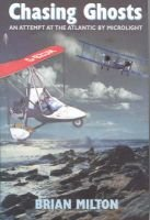 Chasing Ghosts - An Attempt at the Atlantic by Microlight (Hardcover): Brian Milton