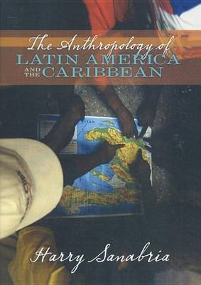 The Anthropology of Latin America and the Caribbean (Electronic book text): Harry Sanabria