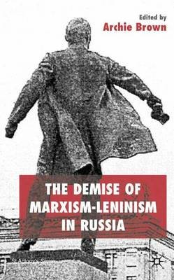 The Demise of Marxism-Leninism in Russia (Hardcover, New): Archie Brown
