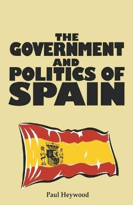 The Government and Politics of Spain (Paperback): Paul M. Heywood