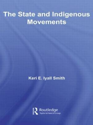 The State and Indigenous Movements (Paperback): Keri E. Iyall Smith