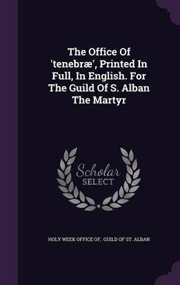 The Office of 'Tenebrae', Printed in Full, in English. for the Guild of S. Alban the Martyr (Hardcover): Holy Week...
