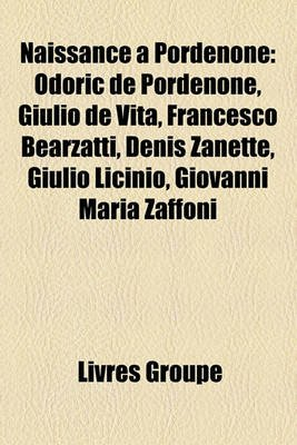 Naissance Pordenone - Odoric de Pordenone, Giulio de Vita, Francesco Bearzatti, Denis Zanette, Giulio Licinio, Giovanni Maria...