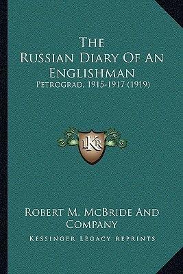 The Russian Diary of an Englishman - Petrograd, 1915-1917 (1919) (Paperback): Robert M McBride & Co