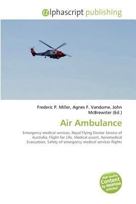Air Ambulance (Paperback): Frederic P. Miller, Agnes F. Vandome, John McBrewster