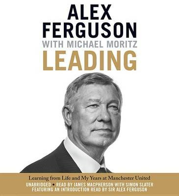 Leading - Learning from Life and My Years at Manchester United (Standard format, CD): Alex Ferguson, Michael Moritz