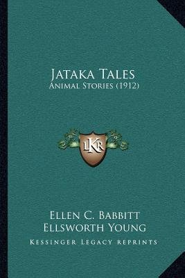 Jataka Tales - Animal Stories (1912) (Paperback): Ellen C. Babbitt