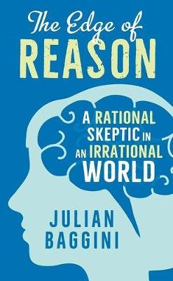 The Edge of Reason - A Rational Skeptic in an Irrational World (Hardcover): Julian Baggini