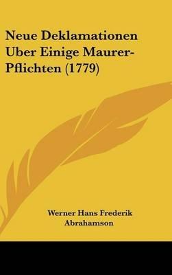 Neue Deklamationen Uber Einige Maurer-Pflichten (1779) (German, Hardcover): Werner Hans Frederik Abrahamson