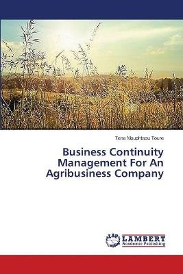 Business Continuity Management for an Agribusiness Company (Paperback): Toure Tene Mouphtaou