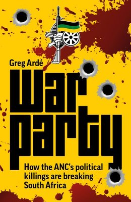 War Party - How The ANC's Political Killings Are Breaking South Africa (Paperback): Greg Arde