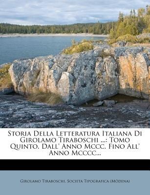 Storia Della Letteratura Italiana Di Girolamo Tiraboschi ... - Tomo Quinto. Dall' Anno MCCC. Fino All' Anno MCCCC......