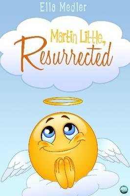 Martin Little, Resurrected - A Gang of Misfits' Impossible Adventure (Electronic book text): Ella Medler