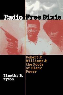 Radio Free Dixie - Robert F. Williams and the Roots of Black Power (Paperback, New edition): Timothy B Tyson
