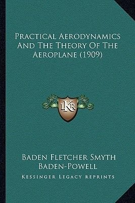 Practical Aerodynamics and the Theory of the Aeroplane (1909practical Aerodynamics and the Theory of the Aeroplane (1909) )...