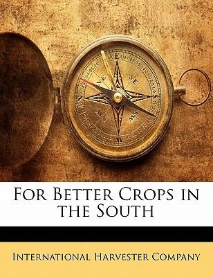 For Better Crops in the South (Paperback): Harvester Company International Harvester Company, International Harvester Company