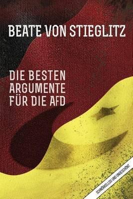 Die Besten Argumente Fur Die Afd - Schnorkellos Und Ungeschont (German, Paperback): Beate Von Steiglitz