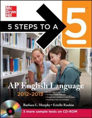 5 Steps to a 5 AP English Language 2012-2013 (CD-ROM, 4th Revised edition): Barbara Murphy, Estelle M. Rankin