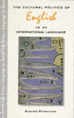 The Cultural Politics of English as an International Language (Electronic book text): Alastair Pennycook
