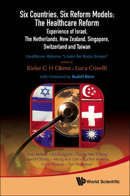 Six Countries, Six Reform Models: The Healthcare Reform Experience Of Israel, The Netherlands, New Zealand, Singapore,...