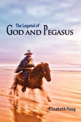 The Legend of God and Pegasus (Paperback): Elisabeth Haug