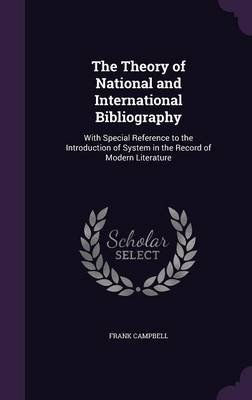 The Theory of National and International Bibliography - With Special Reference to the Introduction of System in the Record of...