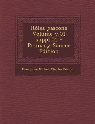 Roles Gascons Volume V.01 Suppl.01 (Primary Source) (English, French, Paperback, Primary Source): Francisque Michel, Charles...
