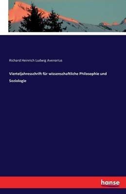 Vierteljahresschrift Fur Wissenschaftliche Philosophie Und Soziologie (German, Paperback): Richard Heinrich Ludwig Avenarius