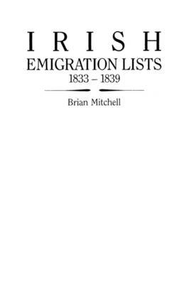 Irish Emigration Lists, 1833-1839 (Paperback): Brian Mitchell, Adrian Mitchell
