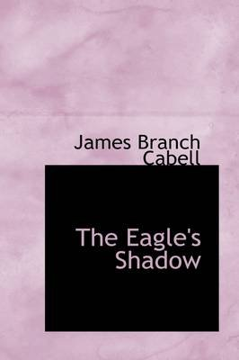 The Eagle's Shadow (Hardcover): James Branch Cabell