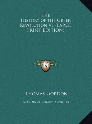 The History of the Greek Revolution V1 (Large print, Hardcover, large type edition): Thomas Gordon