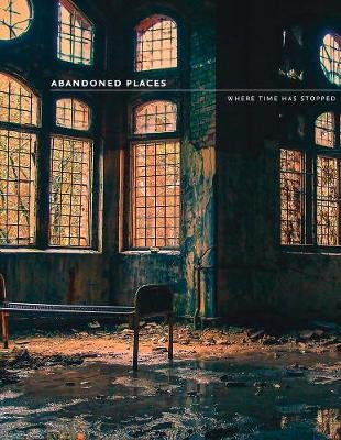Abandoned Places - Where Time Has Stopped (Paperback): Richard Happer