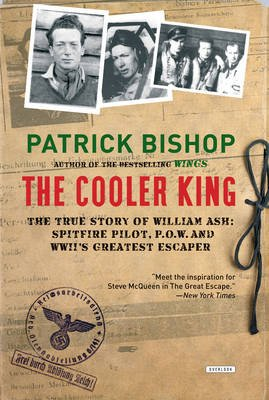 The Cooler King - The True Story of William Ash, the Greatest Escaper of World War II (Paperback): Patrick Bishop