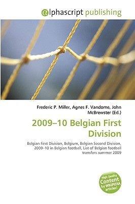 2009-10 Belgian First Division (Paperback): Frederic P. Miller, Agnes F. Vandome, John McBrewster