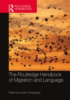 The Routledge Handbook of Migration and Language (Electronic book text): Suresh Canagarajah