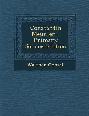 Constantin Meunier (German, Paperback): Walther Gensel