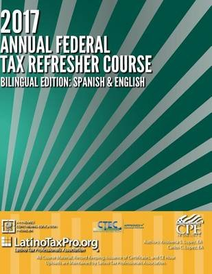 2017 Annual Federal Tax Refresher Course - Bilingual Edition: Spanish & English (Paperback): Kristeena S Lopez Ea Ma